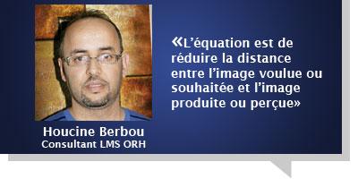 Houcine Berbou : Â«L'équation est de réduire la distance entre l'image voulue ou souhaitée et l'image produite ou perçue»