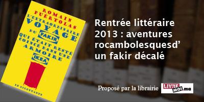 Rentrée littéraire 2013 : aventures rocambolesques d'un fakir décalé