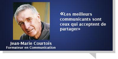 Jean-Marie Courtois : Les meilleurs communicants sont ceux qui acceptent de partager