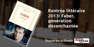 Rentrée littéraire 2013: Faber, génération désenchantée