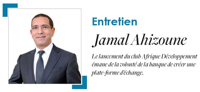 Afrique : Entretien avec Jamal Ahizoune, DGA du groupe Attijariwafa bank